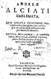 Andreae Alciati Emblemata: quae singula concinnis inscriptionibus, imaginibus, ac caeterin, quae ad ornatum & castigationem pertinent, illustrantur