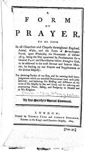 A Form of Prayer, to be Used in All Churches and Chapels Throughout England, Ireland, Wales ... Upon the Nineteenth of October 1803 ... by His Majesty's Special Command