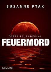 Feuermord - Ostfrieslandkrimi. Spannender Roman mit Lokalkolorit für Ostfriesland Fans!