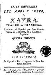 La Fe triunfante del amor y cetro, o, Xayra: tragedia francesa