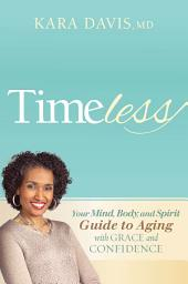 Timeless: Your Mind, Body, and Spirit Guide to Aging With Grace and Confidence