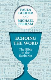 Echoing the Word: The Bible in the Eucharist