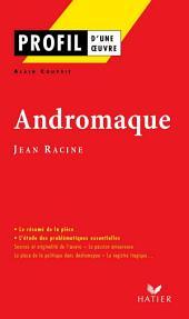 Profil - Racine (Jean) : Andromaque: Analyse littéraire de l'oeuvre