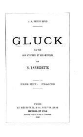 Gluck, sa vie, son système et ses œuvres