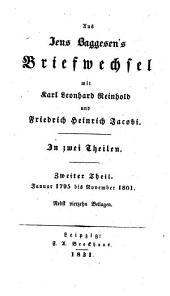 Aus Jens Baggesen's Briefwechsel mit Karl Leonhard Reinhold und Friedrich Heinrich Jacobi: in zwei Theilen. Januar 1795 bis November 1801 : nebst vierzehn Beilagen, Band 2