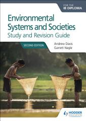 Environmental Systems and Societies for the IB Diploma Study and Revision Guide: Second edition