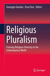 Religious Pluralism: Framing Religious Diversity in the Contemporary World
