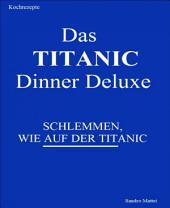 Das TITANIC Dinner deluxe: Schlemmen, wie auf der Titanic