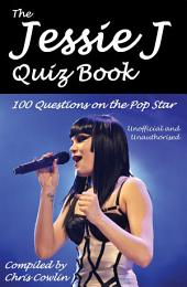The Jessie J Quiz Book: 100 Questions on the Pop Star