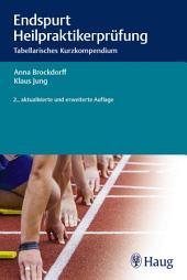 Endspurt Heilpraktikerprüfung: Tabellarisches Kurzkompendium, Ausgabe 2
