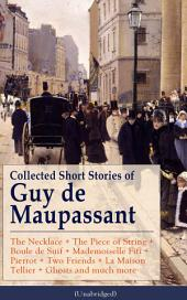 Collected Short Stories of Guy de Maupassant: The Necklace + The Piece of String + Boule de Suif + Mademoiselle Fifi + Pierrot + Two Friends + La Maison Tellier + Ghosts and much more: From one of the greatest French writers, widely regarded as the 'Father of Short Story' writing, who had influenced W. Somerset Maugham, O. Henry, Anton Chekhov and Henry James