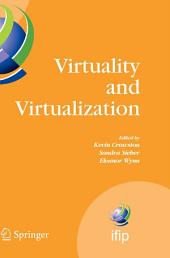 Virtuality and Virtualization: Proceedings of the International Federation of Information Processing Working Groups 8.2 on Information Systems and Organizations and 9.5 on Virtuality and Society, July 29-31, 2007, Portland, Oregon, USA