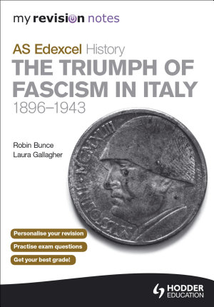 My Revision Notes AS Edexcel History  The Triumph of Fascism in Italy  1896 1943 PDF