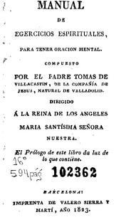Manual de egercicios espirituales, para tener oracion mental: dirigido á la Reina de los Angeles Maria Santísima Señona Nuestra