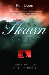 When Heaven is Silent: Trusting God When Life Hurts