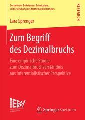 Zum Begriff des Dezimalbruchs: Eine empirische Studie zum Dezimalbruchverständnis aus inferentialistischer Perspektive