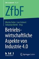 Betriebswirtschaftliche Aspekte von Industrie 4 0 PDF