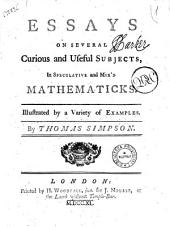Essays on Several Curious and Useful Subjects, in Speculative and Mix'd Mathematicks. Illustrated by a Variety of Examples. By Thomas Simpson