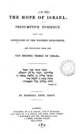 The hope of Israel; presumptive evidence that the aborigines of the western hemisphere are descended from the ten missing tribes of Israel