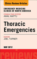 Thoracic Emergencies  An Issue of Emergency Medicine Clinics   E Book PDF