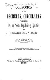 Coleccion de los decretos, circulares y ordenes de los poderes legislativo y ejecutivo del estado de Jalisco ...: Comprende la legislación del estado desde octubre de 1860, en que triunfó en Jalisco la revolución de reforma, hasta ..., Volumen 8
