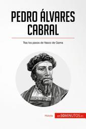 Pedro Álvares Cabral: Tras los pasos de Vasco de Gama