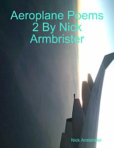 Aeroplane Poems 2 By Nick Armbrister Book