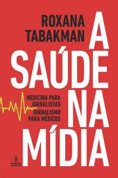 A SAUDE NA MIDIA: Medicina para jornalistas, jornalismo para medicos