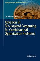 Advances in Bio inspired Computing for Combinatorial Optimization Problems PDF