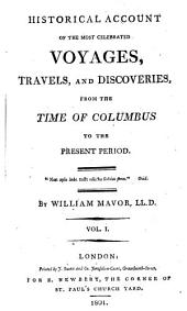 Historical Account of the Most Celebrated Voyages, Travels, and Discoveries: From the Time of Columbus to the Present Period
