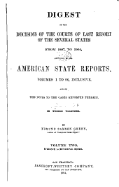 Digest of the Decisions of the Courts of Last Resort of the Several States: From 1887 to [1911] Contained in the American State Reports : Volumes 1 to [140], Inclusive, and of the Notes to the Cases Reported Therein