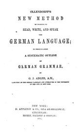 New Method of Learning to Read, Write and Speak the German Language: To which is Added a Systematic Outline of German Grammar