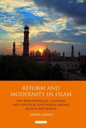Reform and Modernity in Islam: The Philosophical, Cultural and Political Discourses Among Muslim Reformers