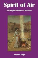 Spirit of Air  A Complete Book of Incense PDF