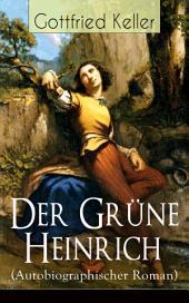 Der Grüne Heinrich (Autobiographischer Roman) - Vollständige Ausgabe: Einer der bedeutendsten Bildungsromane der deutschen Literatur des 19. Jahrhunderts