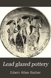 Lead Glazed Pottery: Part 1