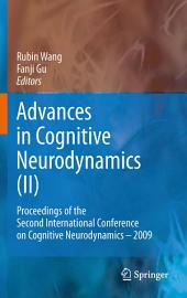 Advances in Cognitive Neurodynamics (II): Proceedings of the Second International Conference on Cognitive Neurodynamics - 2009