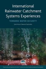 International Rainwater Catchment Systems Experiences: Towards water security