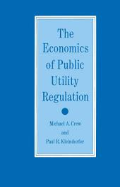 The Economics of Public Utility Regulation