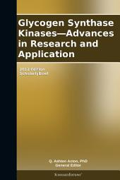 Glycogen Synthase Kinases—Advances in Research and Application: 2012 Edition: ScholarlyBrief