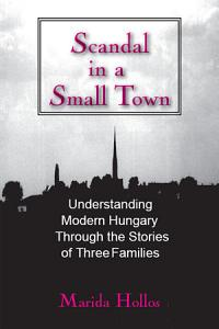 A Scandal in Tiszadomb  Understanding Modern Hungary Through the History of Three Families PDF