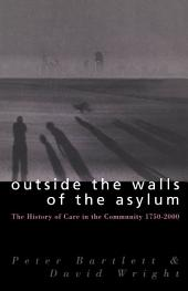 Outside the Walls of the Asylum: The History of Care in the Community 1750-2000