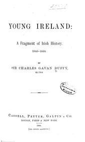 Young Ireland: A Fragment of Irish History, 1840-1850, Volume 1