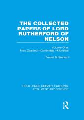 The Collected Papers of Lord Rutherford of Nelson: Volume 1