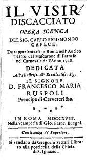 Visir discacciato opera scenica del sig. Carlo Sigismondo Capece, da rappresentarsi in Roma nell' antico teatro del Mascarone di Farnese nel carnevale dell' anno 1718. Dedicata all' illustriss., ... Francesco Maria Ruspoli ...