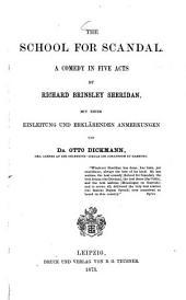 The School for Scandal a comedy in five acts by Richard Brinsley Sheridan, mit einer Einleitung und erklärenden Anmerkungen von Otto Dickmann