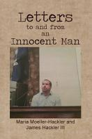 Letters to and from an Innocent Man  How Lies and False Accusations Can Change a Man s Life PDF