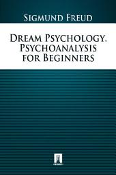 Dream Psychology. Psychoanalysis for Beginners