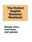 The Perfect English Grammar Workbook Simple Rules  Exercises  and Quizzes