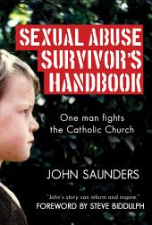 Sexual Abuse Survivor's Handbook: One Man Fights the Catholic Church